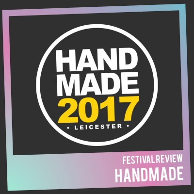 An image for Festival Review: Handmade, Leicester 28-30/04/2017