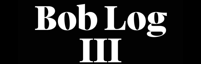 Bob Log III tickets