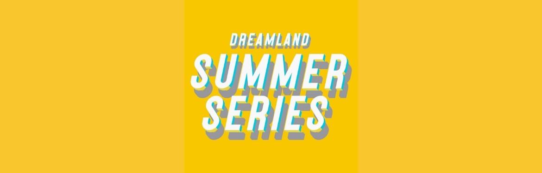 Dreamland Summer Series tickets