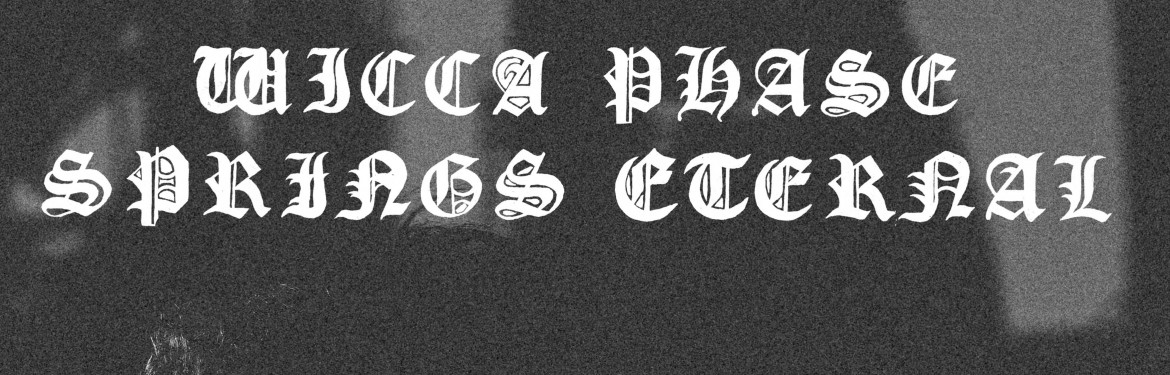 Wicca Phase Springs Eternal tickets