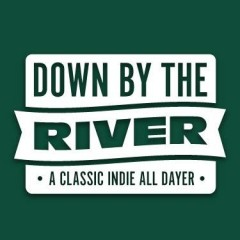 Down By The River - A Classic Indie All Dayer