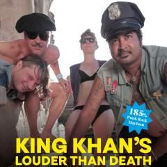 King Khan's Louder Than Death