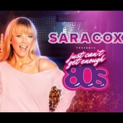 SARA COX presents Just Can't Get Enough 80s