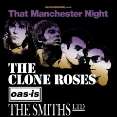 That Manchester Night Feat..The Clone Roses + Oasish + The Smiths Ltd