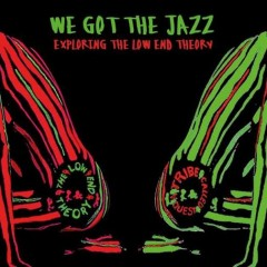 We Got The Jazz: Exploring The Low End Theory