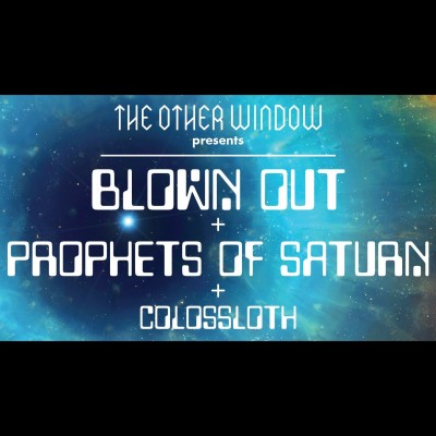 Blown Out // Prophets of Saturn // Colossloth tickets