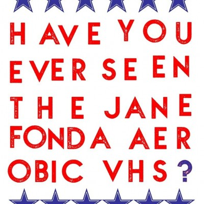 Have You Ever Seen The Jane Fonda Aerobic VHS? tickets