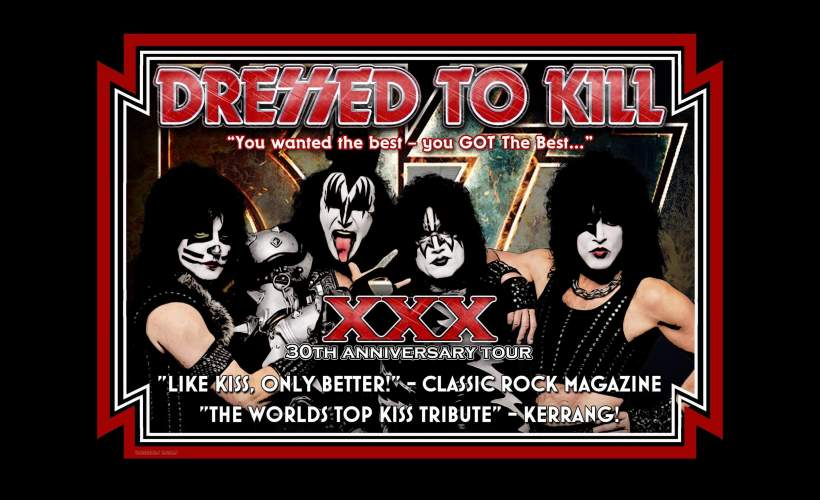 Dressed To Kill '30th Anniversary Tour' tickets