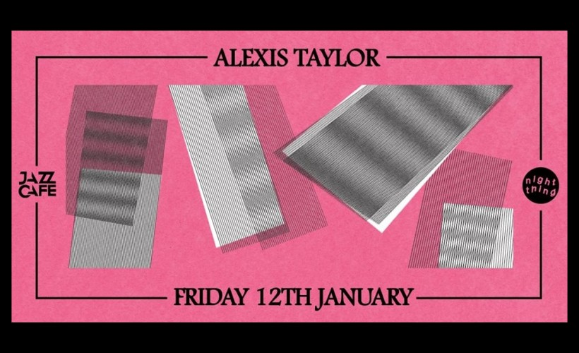 Night Thing: Alexis Taylor tickets