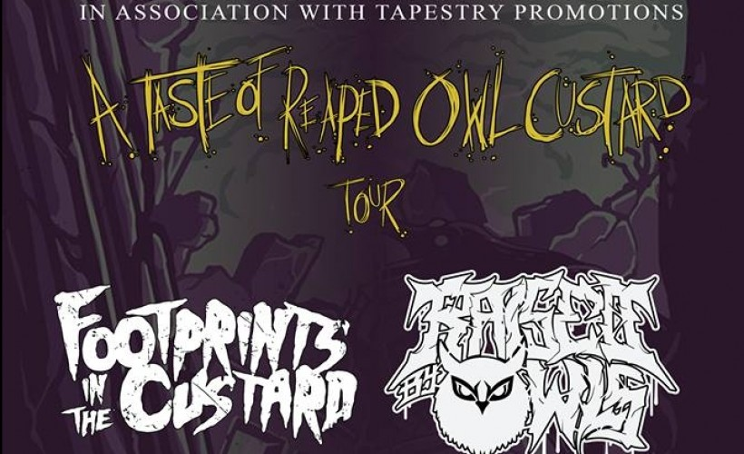 Raised By Owls, Footprints In The Custard, Taste Of Greed and Reaper tickets