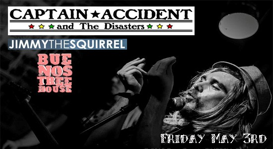 Captain Accident & The Disasters + Jimmy The Squirrel + Buenos Treehouse
