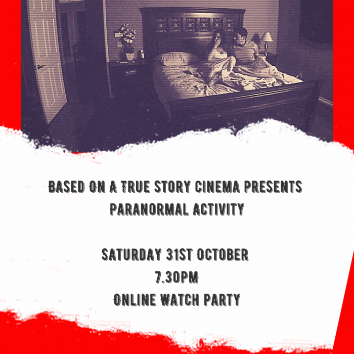 Based On A True Story Cinema Presents Paranormal Activity