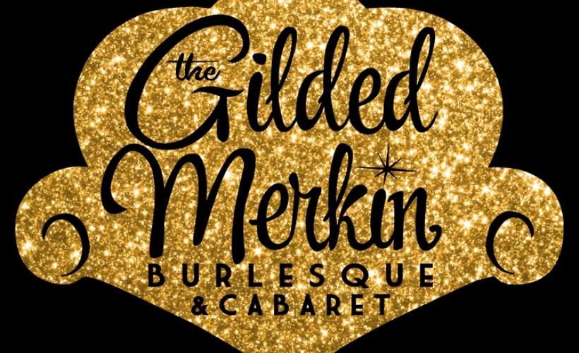 Gilded Merkin Burlesque and Cabaret tickets