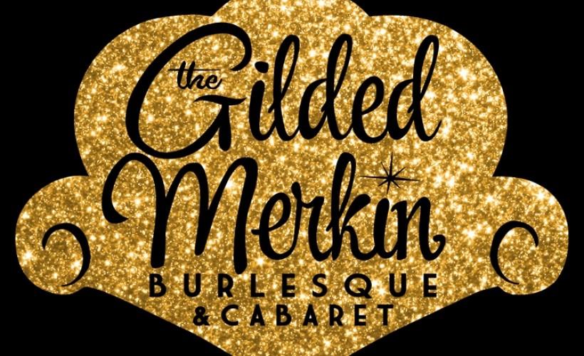 The Gilded Merkin: Burlesque & Cabaret tickets