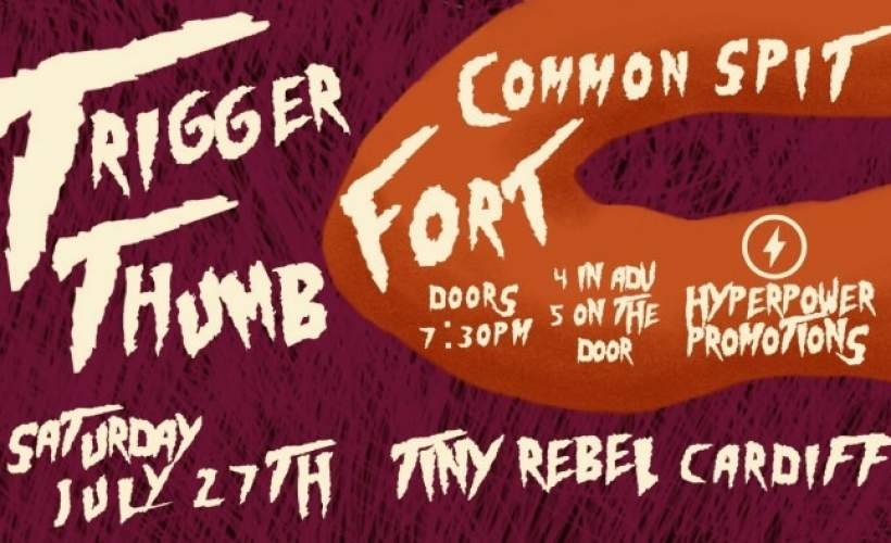 Trigger Thumb w/FORT and Common Spit tickets